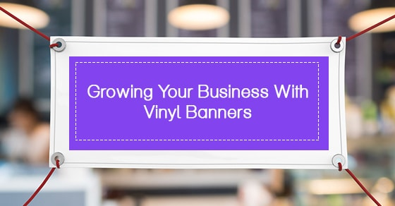 Growing Your Business With Vinyl Banners