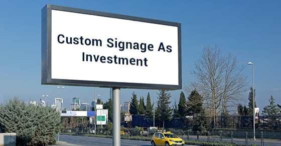Custom Signage As Investment