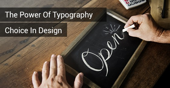 The Power Of Typography Choice In Design