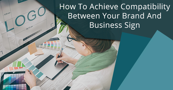 How To Achieve Compatibility Between Your Brand And Business Sign