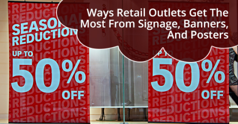 Ways Retail Outlets Get The Most From Signage, Banners, And Posters